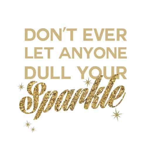 FREEBIES  //  DON'T EVER LET ANYONE DULL YOUR SPARKLE