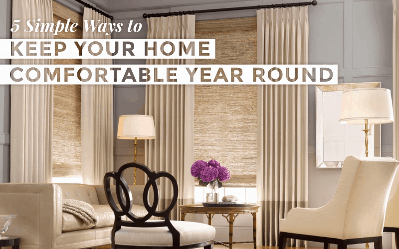 5 SIMPLE WAYS TO KEEP YOUR HOME COMFORTABLE YEAR ROUND