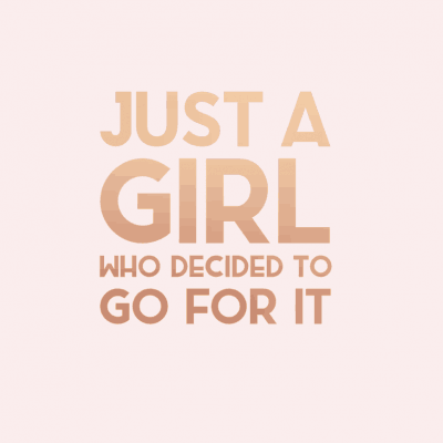 Just a girl who decided to go for it.