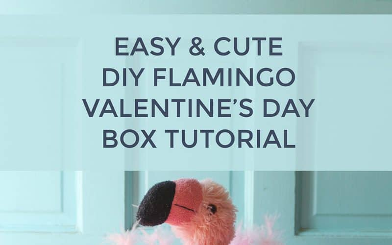 DIY  //  FLAMINGO VALENTINE'S DAY BOX