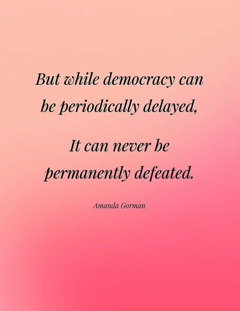 Amanda Gorman free quote printable   But while democracy can be periodically delayed, It can never be permanently defeated.