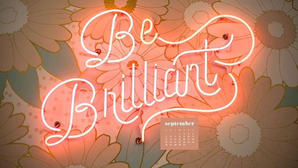 be brilliant neon sign on floral wallpaper FREE wallpaper calendars in Sunday and Monday starts + no-calendar options. 35 designs for both desktop and smart phones!