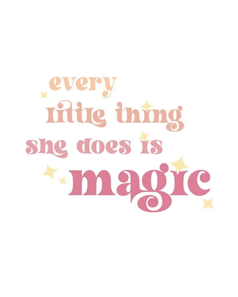 Every little thing she does is magic free art printables – 16 colorful 8x10 or A4 options to choose from. Download yours for free today!