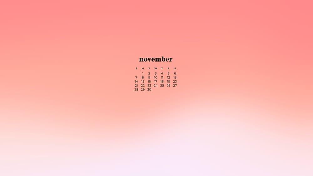 soft pink ombre background with a november calendar November - FREE wallpaper calendars in Sunday & Monday starts + no-calendar designs. 35 options for both desktop and smart phones!